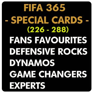 (226-288) - FIFA 365 -Special Cards - FANS , DEFENSIVE , DYNAMOS , Game Changer , Experts